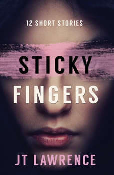 Sticky Fingers: 12 Short Stories, JT Lawrence
