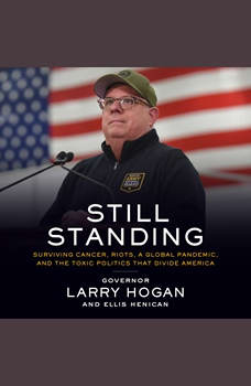 Still Standing: Surviving Cancer, Riots, a Global Pandemic, and the Toxic Politics that Divide America, Ellis Henican