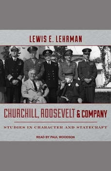 Churchill, Roosevelt & Company: Studies in Character and Statecraft, Lewis E. Lehrman