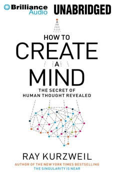 How to Create a Mind: The Secret of Human Thought Revealed, Ray Kurzweil