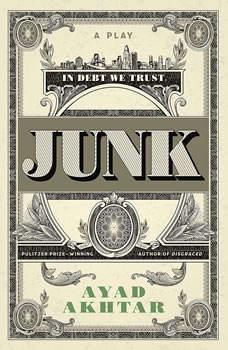 Junk: A Play, Ayad Akhtar