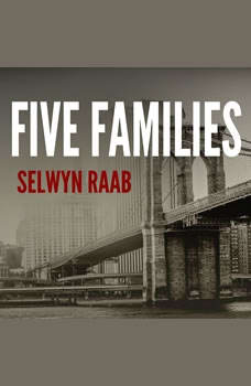Five Families: The Rise, Decline, and Resurgence of America's Most Powerful Mafia Empires, Selwyn Raab