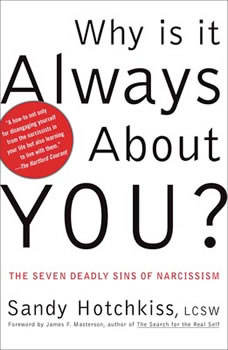 Why Is It Always About You?: The Seven Deadly Sins of Narcissism, Sandy Hotchkiss