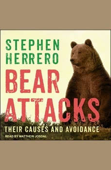 Bear Attacks: Their Causes and Avoidance, Stephen Herrero