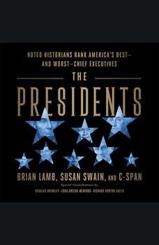 The Presidents: Noted Historians Rank America's Best--and Worst--Chief Executives, Brian Lamb