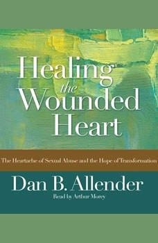 Healing the Wounded Heart: The Heartache of Sexual Abuse and the Hope of Transformation The Heartache of Sexual Abuse and the Hope of Transformation, Dan B Allender