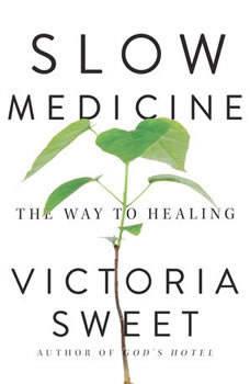 Slow Medicine: The Way to Healing, Victoria Sweet