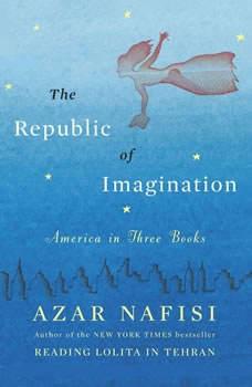 The Republic of Imagination: America in Three Books America in Three Books, Azar Nafisi