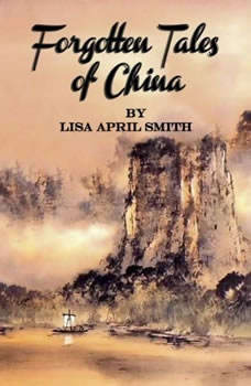 Forgotten Tales of China, Lisa April Smith