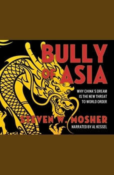 Bully of Asia: Why China's Dream is the New Threat to World Order, Steven W. Mosher