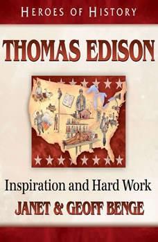 Thomas Edison: Inspiration and Hard Work, Janet Benge