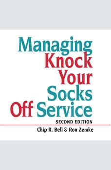 Managing Knock Your Socks Off Service, Chip R. Bell