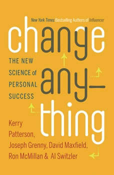Change Anything: The New Science of Personal Success The New Science of Personal Success, Kerry Patterson