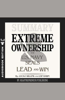 Summary of Extreme Ownership: How U.S. Navy SEALs Lead and Win by Jocko Willink & Leif Babin, Readtrepreneur Publishing