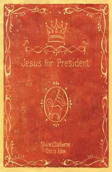 Jesus for President: Politics for Ordinary Radicals, Shane Claiborne