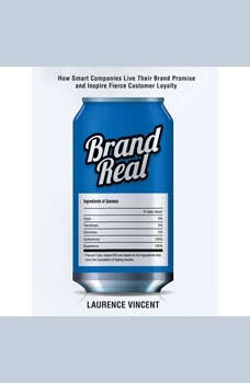 Brand Real: How Smart Companies Live Their Brand Promise and Inspire Fierce Customer Loyalty How Smart Companies Live Their Brand Promise and Inspire Fierce Customer Loyalty, Laurence Vincent