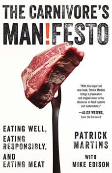 The Carnivore's Manifesto: Eating Well, Eating Responsibly, and Eating Meat, Patrick Martins
