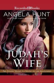 Judah's Wife: A Novel of the Maccabees, Angela Hunt