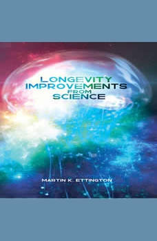 Longevity Improvements From Science, Martin K Ettington