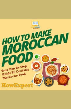 How To Make Moroccan Food: Your Step By Step Guide To Cooking Moroccan Food, HowExpert