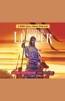 Fearless Leader, A: A Bible Story About Deborah A Bible Story About Deborah, Rachel Spier Weaver