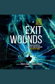 Exit Wounds: Nineteen Tales of Mystery from the Modern Masters of Crime, Paul B. Kane