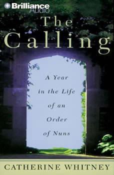 The Calling: A Year in the Life of an Order of Nuns, Catherine Whitney