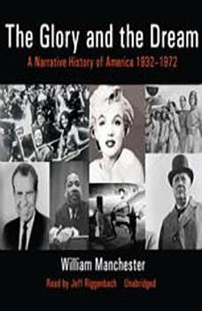 The Glory and the Dream: A Narrative History of America, 19321972, William Manchester