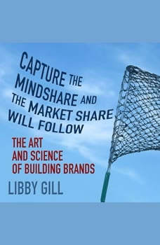 Capture the Mindshare and the Market Share Will Follow: The Art and Science of Building Brands, Author