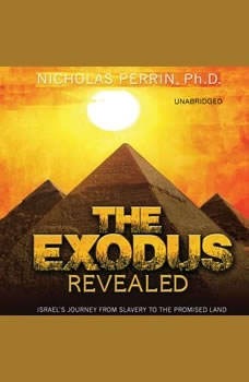 The Exodus Revealed: Israel's Journey from Slavery to the Promised Land, Nicholas Perrin