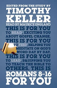Romans 8-16 for You: For Reading, For Feeding, For Leading For Reading, For Feeding, For Leading, Timothy Keller
