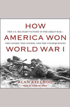 How America Won World War I, Alan Axelrod