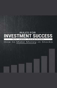 Rules for Investment Success - How to Make Money in Stocks , Sir John Templeton