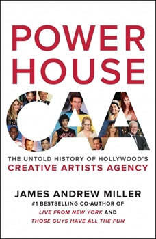 Powerhouse: The Untold Story of Hollywood's Creative Artists Agency, James Andrew Miller