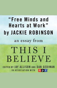 Free Minds and Hearts at Work: A This I Believe Essay, Jackie Robinson