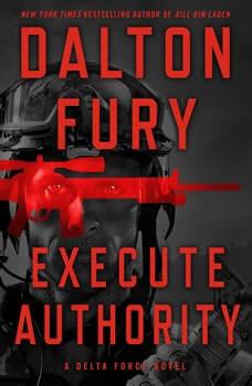 Execute Authority: A Delta Force Novel, Dalton Fury