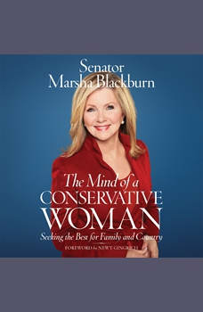 The Mind of a Conservative Woman: Seeking the Best for Family and Country, Senator Marsha Blackburn