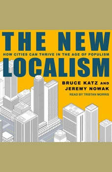 The New Localism: How Cities Can Thrive in the Age of Populism, Bruce Katz