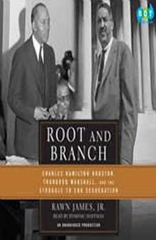 Root and Branch: Charles Hamilton Houston, Thurgood Marshall, and the Struggle to End Segregation, Rawn James, Jr.