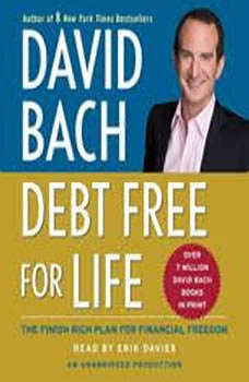Debt Free For Life: The Finish Rich Plan for Financial Freedom The Finish Rich Plan for Financial Freedom, David Bach
