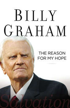 The Reason for My Hope: Salvation, Billy Graham