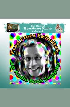Fred Frees Favorites: An Audiobook Sampler: The Best of BearManor Radio, Vol. 4, Joe Bevilacqua; Charles Dawson Butler; Pedro Pablo Sacristn; Robert L. Mills JD; Murray Langston; Alan Reed; Fred Frees; various authors