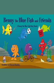 Benny the Blue Fish and Friends A Benny the Fish Story, Book 1, Geraldine Dunkley