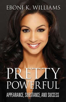 Pretty Powerful: Appearance, Substance, and Success, Eboni K. Williams