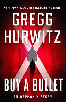 Buy a Bullet: An Orphan X Story, Gregg Hurwitz