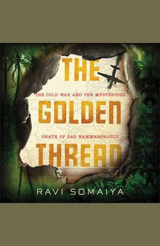 The Golden Thread: The Cold War and the Mysterious Death of Dag Hammarskj¿ld, Ravi Somaiya
