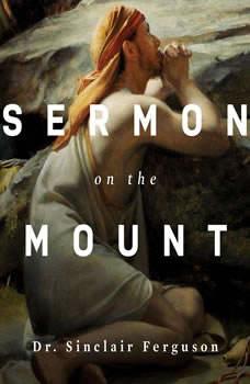 Sermon on the Mount Teaching Series, Sinclair B. Ferguson