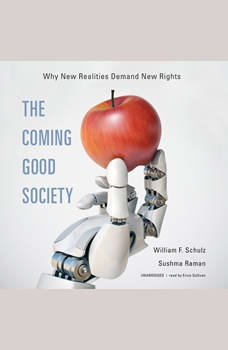 The Coming Good Society: Why New Realities Demand New Rights, William F. Schulz