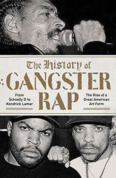 The History of Gangster Rap: From Schoolly D to Kendrick Lamar, the Rise of a Great American Art Form From Schoolly D to Kendrick Lamar, the Rise of a Great American Art Form, Soren Baker