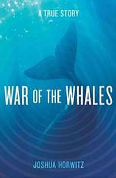 War of the Whales: A True Story, Joshua Horwitz